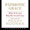Patriotic Grace (Unabridged) - Peggy Noonan