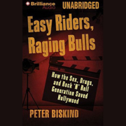 Easy Riders, Raging Bulls: How the Sex-Drugs-Rock 'N' Roll Generation Saved Hollywood (Unabridged)