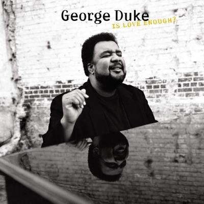 Is Love Enough? - George Duke