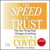 The Speed of Trust: The One Thing that Changes Everything - Stephen M. R. Covey & Stephen R. Covey with Rebecca R. Merrill
