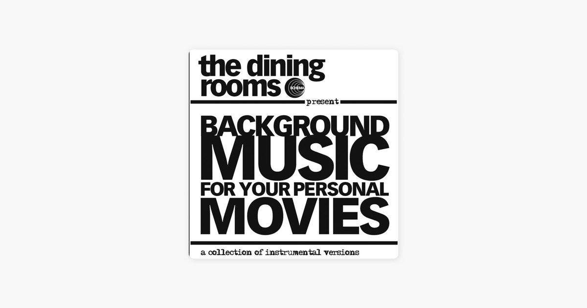 Background Music for Your Personal Movies (Instrumental) by The Dining  Rooms