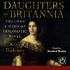 Katie Hickman - Daughters of Britannia: The Lives & Times of Diplomatic Wives (Unabridged)  artwork