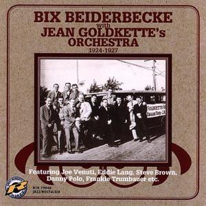 Bix Beiderbecke With Jean Goldkette's Orchestra 1924-1927