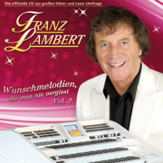 Wunschmelodien Die Man Nie Vergisst, Vol. 2 - Franz Lambert - Franz Lambert