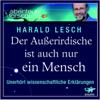 Prof. Dr. Harald Lesch - Der Außerirdische ist auch nur ein Mensch. Unerhört wissenschaftliche Erklärungen Grafik
