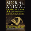Robert Wright - The Moral Animal: Why We Are the Way We Are: The New Science of Evolutionary Psychology (Unabridged)  artwork