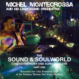 The Sound & Soulworld Cybersymphony and Song Concert, Part 1 by Michel  Montecrossa