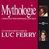 Mythologie: L'héritage philosophique expliqué - Luc Ferry