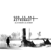 All Is Violent, All Is Bright (Remastered)-God Is an Astronaut