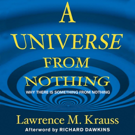 A Universe from Nothing: Why There Is Something Rather Than Nothing (Unabridged) audiobook
