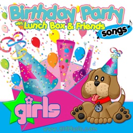 Birthday Party Songs for Girls With Lunchbox and His Friends - Happy  Birthday Songs Music for Kids by Personalized Kid Music on iTunes