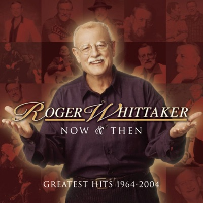 Now and Then: 1964-2004 - Roger Whittaker