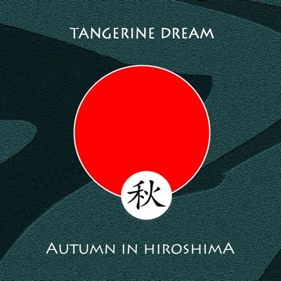 Autumn In Hiroshima - Tangerine Dream