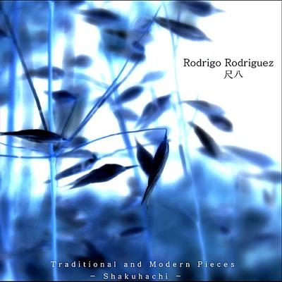 Traditional and Modern Pieces: Shakuhachi - Rodrigo Rodriguez