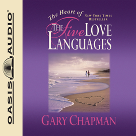 The Heart of the Five Love Languages (Unabridged) audiobook