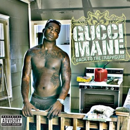 Back To The Traphouse. Gucci Mane