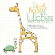 Faith, Hope & Lullabies: Songs of Worship - Peaceful Music for Quiet Moments - The Lullaby Ensemble - The Lullaby Ensemble