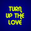 Turn Up the Love - Turn Up The Love