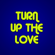 Turn Up The Love Photo