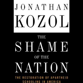 The Shame of the Nation: The Restoration of Apartheid Schooling in America - Jonathan Kozol mp3 listen download
