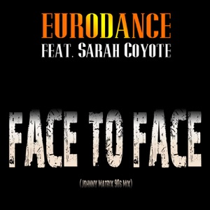 Eurodance Inc. & Sarah Coyote - Face to Face
