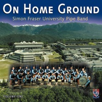 On Home Ground Vol. One by Simon Fraser University Pipe Band on Apple Music