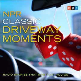 NPR Classic Driveway Moments: Radio Stories That Won't Let You Go audiobook