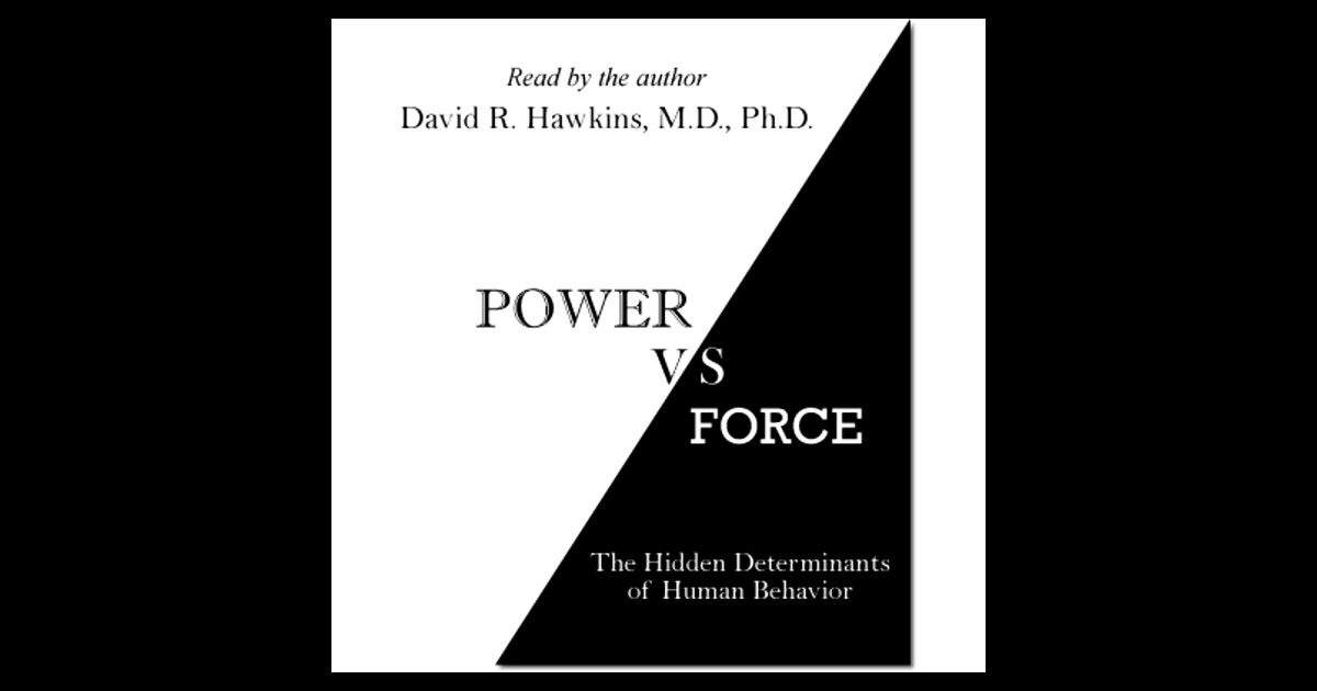 power vs force the hidden determinants of human behavior unabridged by dr david r hawkins. Black Bedroom Furniture Sets. Home Design Ideas