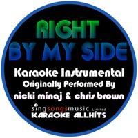 Karaoke All Hits - Right By My Side (Originally Performed By Nicki Minaj & Chris Brown) [Instrumental Version] - Single