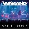 Wayland - Get a Little