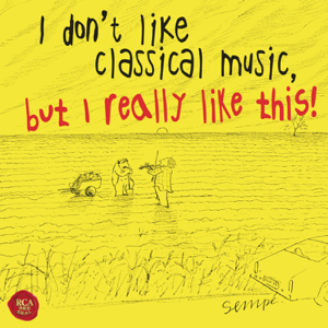 Various Artists - I Don't Like Classical Music, but I Really Like This!
