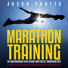 Scotts Jason - Marathon Training: The Underground Plan to Run Your Fastest Marathon Ever: A Week by Week Guide with Marathon Diet & Nutrition Plan (Unabridged) artwork