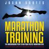 Scotts Jason - Marathon Training: The Underground Plan to Run Your Fastest Marathon Ever: A Week by Week Guide with Marathon Diet & Nutrition Plan (Unabridged) artwork