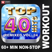 Top 40 Hits Remixed, Vol. 24 (60+ Min Non-Stop Workout Mix) [128 BPM]