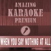 When You Say Nothing At All (Premium Karaoke Version) [Originally Performed By Ronan Keating]