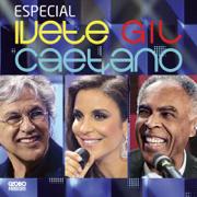 Especial - Ivete, Gil, Caetano (Ao Vivo) - Ivete Sangalo, Gilberto Gil & Caetano Veloso - Ivete Sangalo, Gilberto Gil & Caetano Veloso