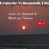 Deutsche Volksmusik Hits - Lieder der Sehnsucht & Musik zum Träumen, Vol. 8