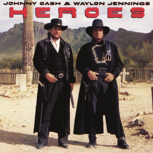Heroes by Johnny Cash & Waylon Jennings on Apple Music