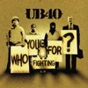 Who You Fighting For, UB40