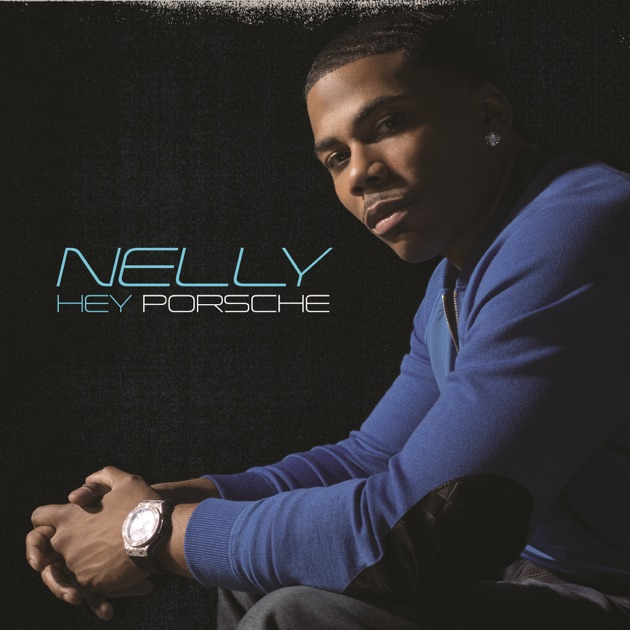 Hey Porsche - Single by Nelly on Apple Music