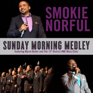 Smokie Norful & Myron Butler - Sunday Morning Medley feat. Myron Butler & the 12th District AME Mass Choir