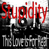 Stupidity - This Love Is for Real