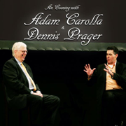 An Evening With Adam Carolla and Dennis Prager - Adam Carolla & Dennis Prager - Adam Carolla & Dennis Prager