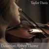 Downton Abbey Theme - Single, Taylor Davis