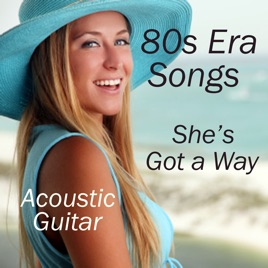 Acoustic Guitar: 80s Era Songs (She's Got a Way) by Acoustic Guitar  Tribute Players on iTunes