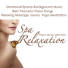 Spa Relaxation Piano Music Selection - Emotional Space Background Music, Best Peaceful Piano Songs 4 Relaxing Massage, Sauna & Yoga Meditation - Piano Music Spa