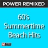 Power Remixed: 60's Summertime Beach Hits (DJ Friendly Full Length Mixes), Power Music Workout