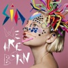 We Are Born (ARIA Awards Edition), Sia