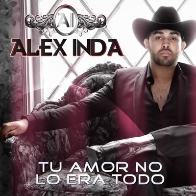 Tu Amor No Lo Era Todo - Single - Alex Inda