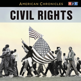 NPR American Chronicles: Civil Rights audiobook